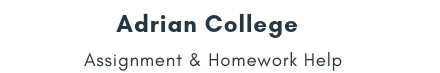 Adrian College Assignment & Homework Help